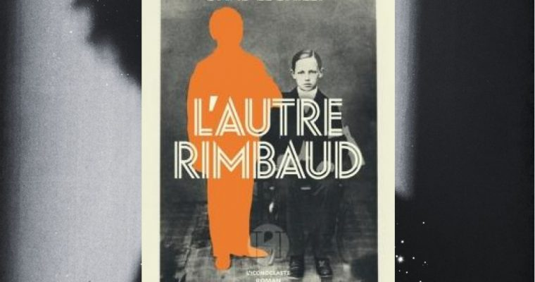 L'autre Rimbaud – David Le Bailly
