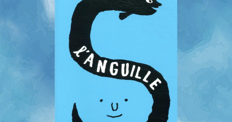 L'anguille – Valentine Goby
